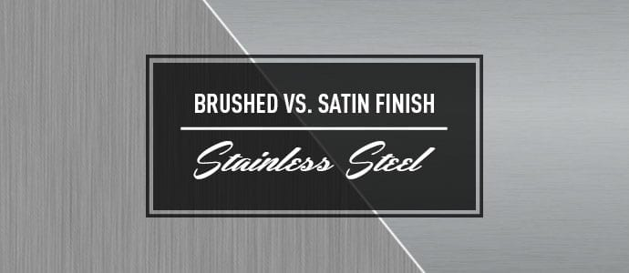 Brushed vs Satin Stainless Steel