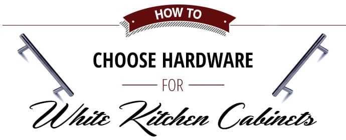 Choose Hardware for White Cabinets
